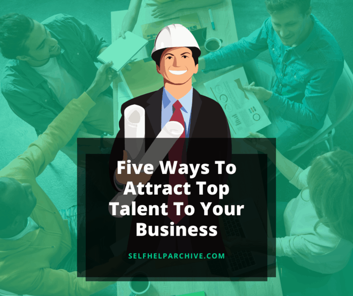Five Ways to Attract Top Talent To Your Business